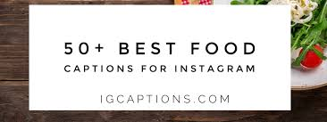 best food captions for instagram food lovers captions