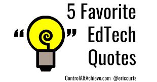 control alt achieve favorite edtech quotes
