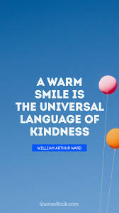 a warm smile is the universal language of kindness quote by