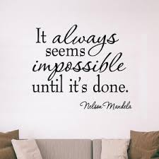 It Always Seems Impossible Until It S Done Nelson Mandela Inspirational Decal Wall Decal