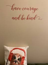 Have Courage Be Kind Inspirational Wall Decals Vinyl Sticker Wall Words In 2020 Inspirational Wall Decals Wall Decals Vinyl Wall Decals