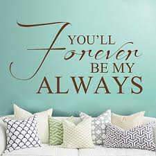 Amazon Com You Ll Forever Be My Always Vinyl Love Wall Decal Love Saying Quote Letters Romantic Bedroom Wall Art Decoration Black Home Kitchen