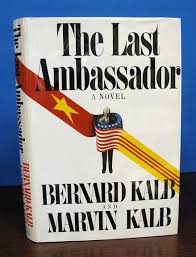 The LAST AMBASSADOR. A Novel | Bernard Kalb, Marvin | 1st edition