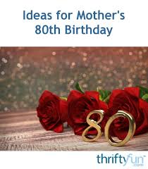 ideas for mother s 80th birthday