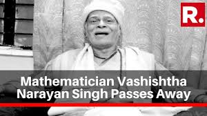 mathematician vashishtha narayan singh passes away mortal remains