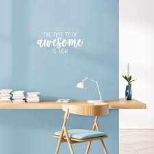 Amazon Com Vinyl Wall Art Decal The Time To Be Awesome Is Now 10 X 22 Inspirational Cute Self Esteem Quote Sticker For Bedroom Closet Kids Room Playroom Living Room