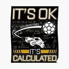 Rocket Car Soccer Its Ok Calculated Funny League Gifts Poster By Justcoolmerch Redbubble