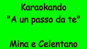 Karaoke Italiano - A un passo da te ( ragione e sentimento ) - Mina e  Celentano ( Testo ) - YouTube