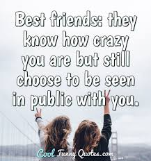 best friends they know how crazy you are but still choose to be