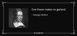 george herbert quote one flower makes no garland