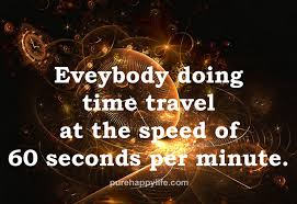 funny quote everybody doing time travel at the speed of