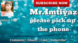 mr imtiyaz please pick up the phone