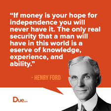 henry ford quote money doesn t equal independence due