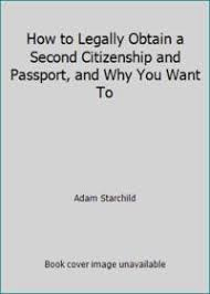 How To Legally Obtain a Second Citizenship and Passport, and Why ...