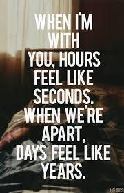 when im you hours feel like seconds when we re apart days
