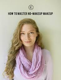 how to master no makeup makeup the