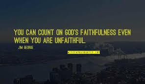 god is a faithful god quotes top famous quotes about god is a