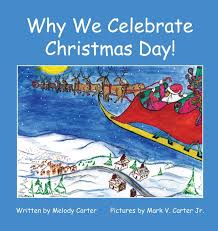 Why We Celebrate Christmas Day!: Carter, Melody: 9781545678510: Amazon.com:  Books