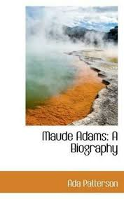 Maude Adams: A Biography by Patterson, Ada 9781498181051 -Paperback for  sale online | eBay