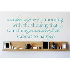 Decal Vinyl Wall Sticker Wake Up Every Morning With The Thought That Something Wonderful Is About To Happen Quote 6x20 Walmart Com Walmart Com