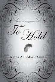 To Hold (The To Fall Trilogy) (Volume 2): Smith, Donna AnnMarie:  9780692367865: Amazon.com: Books
