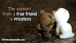 the support from a true friend is priceless com