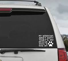 Amazon Com Pmxkbzzr My Windows Aren T Dirty That S My Rescue Dog S Nose Art Car Window Decal Sticker Kitchen Dining