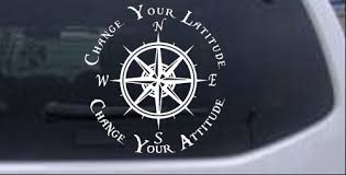 Change Your Latitude Change Your Attitude With Rose Compass Car Or Truck Window Decal Sticker Rad Dezigns