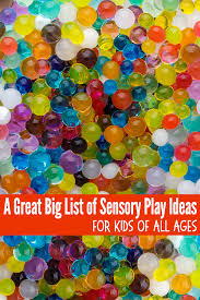 The Great Big List Of Sensory Play Ideas For Kids Of All Ages