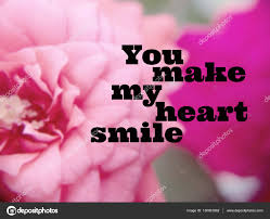 you make my heart smile quotes you make my heart smile word on