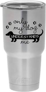 Amazon Com Cups Drinkware Tumbler Sticker Only My Dog Understands Me Dachshund Wiener Dog Pet Cute Love Dream Sticker Decal Automotive