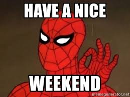 Have a nice weekend - Spiderman Approves | Meme Generator