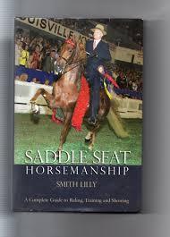 Saddle Seat Horsemanship, Smith Lilly (Horsemanship): Lilly, Smith:  9780578113555: Amazon.com: Books