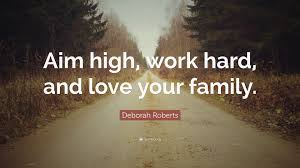 """deborah roberts quote """"aim high work hard and love your family"""