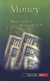 Money: How to Get It! How to Keep It! by Ida Greene