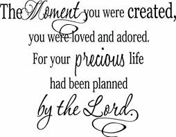 Ideogram Designs Wall Decal The Moment You Were Created You Were Loved And Adored For Your Precious Life Had Been Planned By The Lord Cute