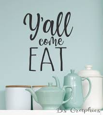 Y All Come Eat Vinyl Wall Decal Farmhouse Decor Funny Kitchen Wall Quotes Home Decor Dining Room Southern Vinyl Wall Decals Kitchen Wall Quotes Floor Decal