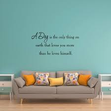 Vwaq A Dog Is The Only Thing On Earth Vinyl Wall Decal Wayfair