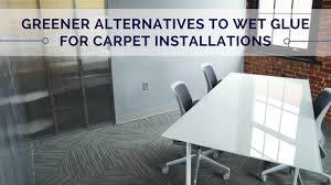 greener alternatives to wet carpet glue