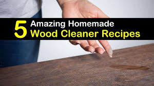 5 natural wood cleaner recipes