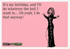 happy birthday to me it s my birthday birthday quotes for