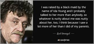 Kurt Vonnegut quote: I was raised by a black maid by the name...