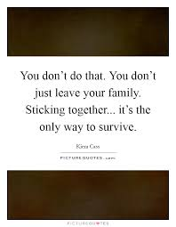 you don t do that you don t just leave your family sticking