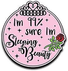 Amazon Com More Shiz I M 99 Sure I M Sleeping Beauty Rose Princess Vinyl Decal Sticker Car Truck Van Suv Window Wall Cup Laptop One 5 Inch Decal Mks0659 Automotive