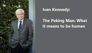 Ivan Kennedy: The Peking Man: What it means to be human