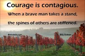 courage is contagious when a brave man takes a stand the spines