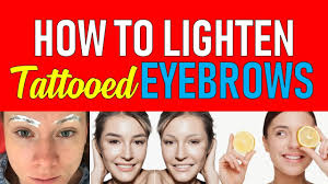 how to lighten tattooed eyebrows you