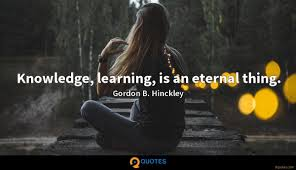 knowledge learning is an eternal thing gordon b hinckley