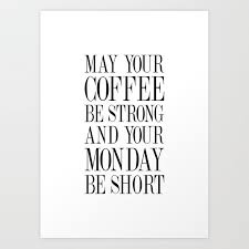 your coffee be strong and your monday be short quote art