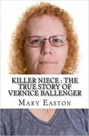 Killer Niece : The True Story of Vernice Ballenger: Easton, Mary:  9781541198692: Amazon.com: Books